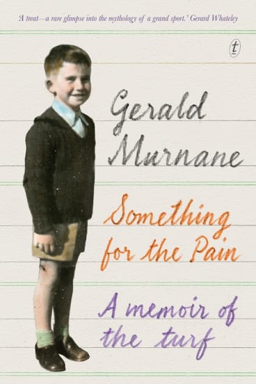 <i>Something for the Pain</i> by Gerald Murnane.