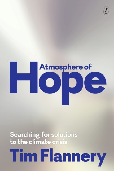 Tim Flannery is optimistic in his new book <i>Atmosphere of Hope</i>.