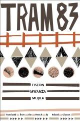 <i>TRAM 83</i>, by Fiston Mwanza Mujila.
