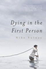 Dying in the First Person by Nike Sulway.