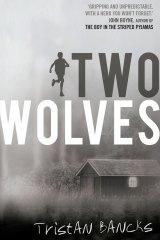 Shortlisted for Prime Minister's Literary Award for Children's Fiction: <i>Two Wolves</i> by Tristan Bancks