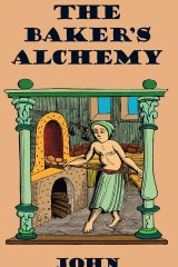 The Baker's Alchemy. By John Stephenson.