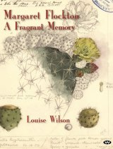 Margaret Flockton: A Fragrant memory, by Louise Wilson.