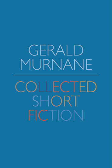 Collected Short Fiction by Gerald Murnane.
