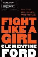 'Fight Like A Girl' by Clementine Ford is out now through Allen & Unwin.