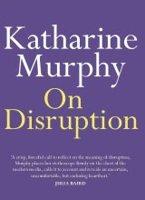On Disruption. By Katharine Murphy.