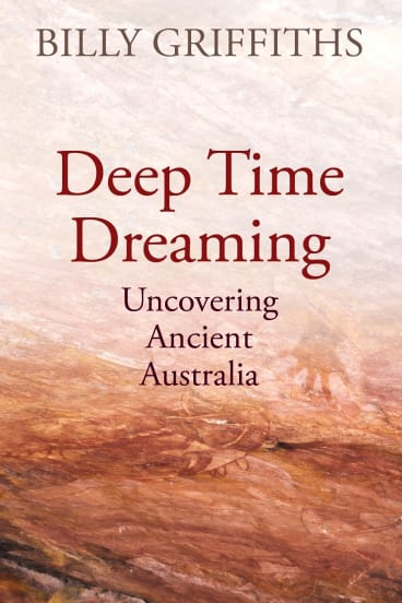 Deep Time Dreaming by Billy Griffiths.