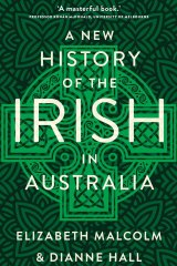 A New History of the Irish in Australia by Elizabeth Malcolm & Dianne Hall.