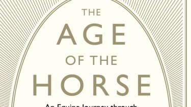 A study of the horse and the human: <i>The Age of the Horse</i> by Susanna Forrest.