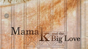 Mama K and the Big Love: Southern style.