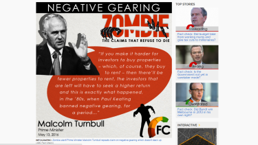 Under scrutiny: Malcolm Turnbull's claims about negative gearing don't stack up, according to Fact Check.