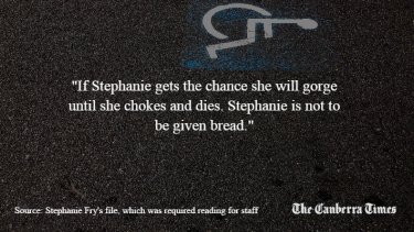 """""""If Stephanie gets the chance she will gorge until she chokes and dies."""" - a warning on Stephanie Fry's file"""
