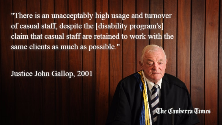 """Justice John Gallop warned in 2001 that there was an """"unacceptably high"""" usage and turnover of casual staff in the ACT disability system"""