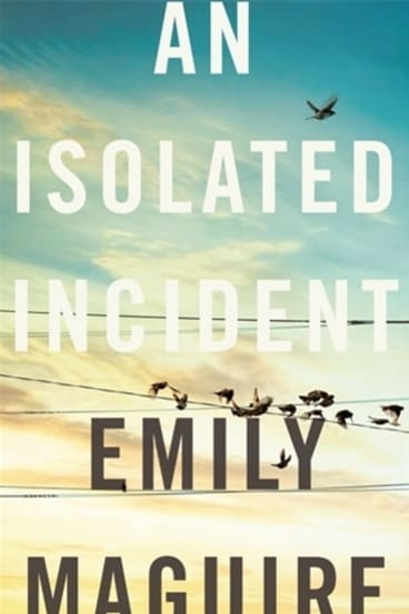 <i>An Isolated Incident</i> By Emily Maguire.