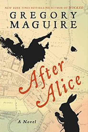 AFTER ALICE. By Gregory Maguire. Harper. $29.99.