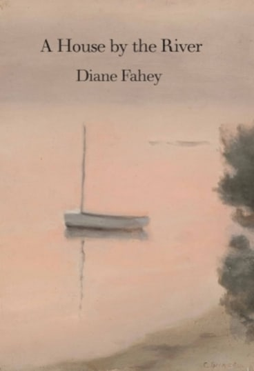 A House By the River. By Diane Fahey.