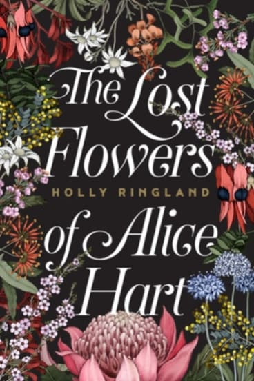 The Lost Flowers of Alice Hart by Holly Ringland.