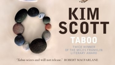 Taboo, by Kim Scott, is a sprawling, unsentimental and very fine novel of coming to terms with colonial violence and suppressed history.