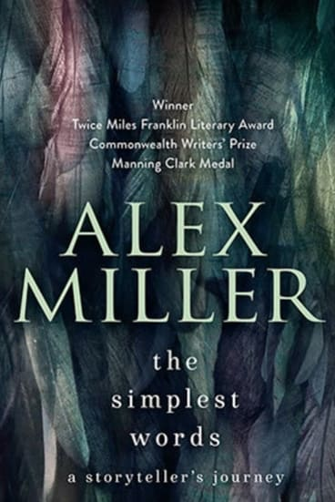 <i>The Simplest Words</i>, by Alex Miller.