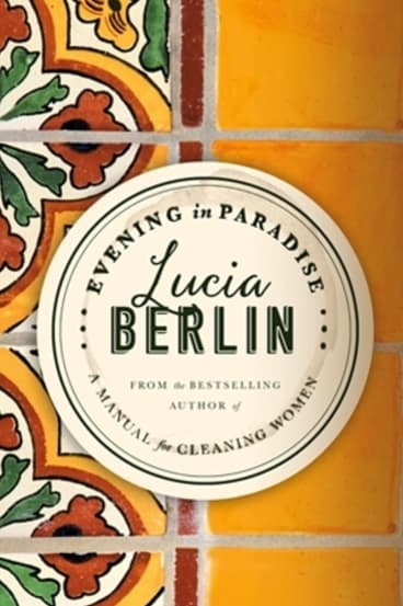 Evening in Paradise by Lucia Berlin.