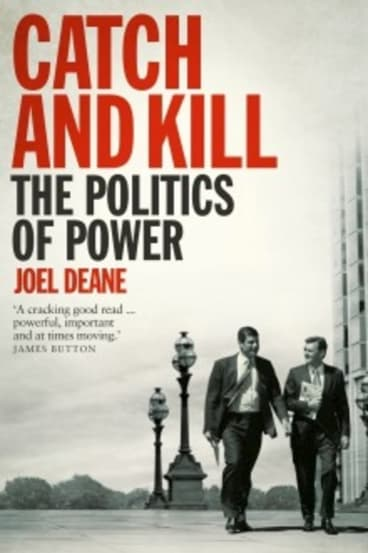<i>Catch and Kill: The Poltics of Power</i> by Joel Deane.