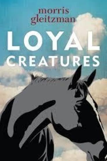 Loyal Creatures - Morris Gleitzman.