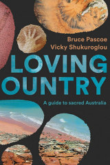 Pascoe hopes <i>Loving Country: A Guide to Sacred Australia</i> will inspire people to see the real Australia.