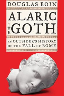 Alaric the Goth: An Outsider's History of the Fall of Rome, Douglas Boin, Norton