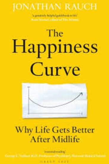 The Happiness Curve: Why life gets better after midlife, by Jonathan Rauch, Green Tree, $29.99.