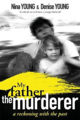 <i>My Father The Murderer</i> by Nina young and Denise Young.